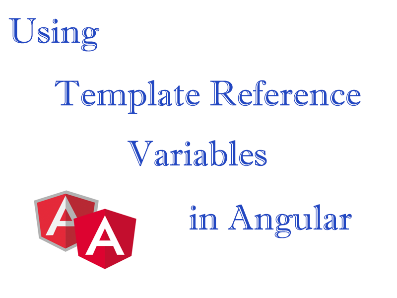 Using Template Reference variables in Angular 7